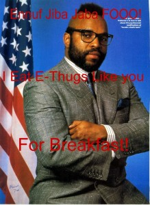 Mr. T Eats E-Thugs Like You for Breakfast