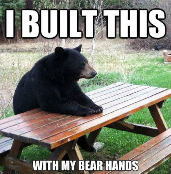 I Built this Table with my Bear Hands